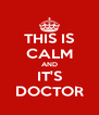 THIS IS CALM AND IT'S DOCTOR - Personalised Poster A4 size