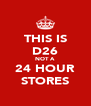THIS IS D26 NOT A 24 HOUR STORES - Personalised Poster A4 size
