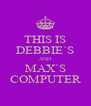 THIS IS DEBBIE`S AND MAX`S COMPUTER - Personalised Poster A4 size