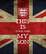 THIS  IS ENGLAND MY SON - Personalised Poster A4 size