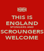 THIS IS ENGLAND SPONGERS AND SCROUNGERS WELCOME - Personalised Poster A4 size