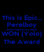This is Epic... Perelboy And maybe his team WON (Yolo) The Award - Personalised Poster A4 size