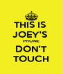 THIS IS  JOEY'S  PHONE DON'T TOUCH - Personalised Poster A4 size