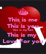 This is me This is you This is my hart This is my  Love For you - Personalised Poster A4 size