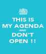 THIS IS MY AGENDA AND DON'T OPEN !! - Personalised Poster A4 size