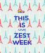 THIS  IS OUR ZEST WEEK - Personalised Poster A4 size