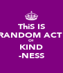 ThiS IS RANDOM ACT  Of KIND -NESS - Personalised Poster A4 size