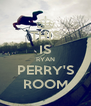 THIS IS RYAN PERRY'S ROOM - Personalised Poster A4 size