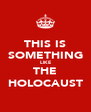 THIS IS SOMETHING LIKE THE HOLOCAUST - Personalised Poster A4 size