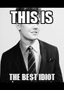 THIS IS THE BEST IDIOT - Personalised Poster A4 size