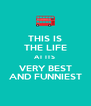 THIS IS THE LIFE AT ITS  VERY BEST AND FUNNIEST - Personalised Poster A4 size