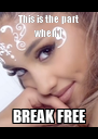 This is the part when I BREAK FREE - Personalised Poster A4 size