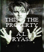 THIS IS THE PROPERTY OF  A.L. RYASS - Personalised Poster A4 size