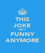 THIS JOKE ISN'T FUNNY ANYMORE - Personalised Poster A4 size