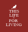 THIS LIFE IS FOR  LIVING - Personalised Poster A4 size