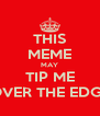 THIS MEME MAY TIP ME OVER THE EDGE - Personalised Poster A4 size