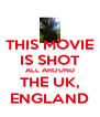 THIS MOVIE IS SHOT ALL AROUND THE UK, ENGLAND - Personalised Poster A4 size