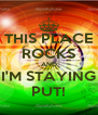 THIS PLACE ROCKS AND I'M STAYING PUT! - Personalised Poster A4 size