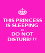 THIS PRINCESS IS SLEEPING so DO NOT DISTURB!!! - Personalised Poster A4 size