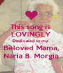 This song is  LOVINGLY Dedicated to my  Beloved Mama, Naria B. Morgia - Personalised Poster A4 size