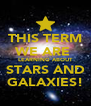 THIS TERM WE ARE  LEARNING ABOUT STARS AND GALAXIES! - Personalised Poster A4 size