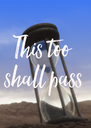 This too  shall pass - Personalised Poster A4 size