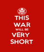 THIS WAR WILL BE VERY  SHORT - Personalised Poster A4 size