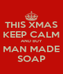 THIS XMAS KEEP CALM AND BUY MAN MADE SOAP - Personalised Poster A4 size