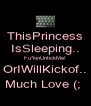 ThisPrincess IsSleeping.. Fu*kinUntickMe! OrIWillKickof.. Much Love (;  - Personalised Poster A4 size