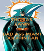 THOMAS ZANIN IS A BAD ASS MIAMI DOLPHIN FAN - Personalised Poster A4 size
