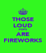 THOSE LOUD POPS ARE FIREWORKS - Personalised Poster A4 size