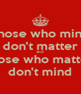 Those who mind don't matter and  those who matter don't mind - Personalised Poster A4 size