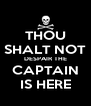 THOU SHALT NOT DESPAIR THE CAPTAIN IS HERE - Personalised Poster A4 size