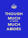 THOUGH MUCH IS TAKEN MUCH ABIDES - Personalised Poster A4 size