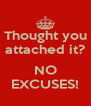 Thought you attached it?  NO EXCUSES! - Personalised Poster A4 size