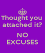 Thought you  attached it?  NO EXCUSES - Personalised Poster A4 size