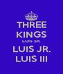 THREE KINGS LUIS SR. LUIS JR. LUIS III - Personalised Poster A4 size