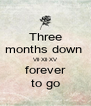 Three months down  Vll·Xll·XV forever to go - Personalised Poster A4 size