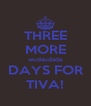 THREE MORE wudaudada DAYS FOR TIVA! - Personalised Poster A4 size
