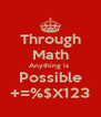 Through Math Anything is  Possible +=%$X123 - Personalised Poster A4 size