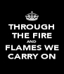 THROUGH THE FIRE AND FLAMES WE CARRY ON - Personalised Poster A4 size