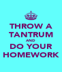 THROW A TANTRUM AND DO YOUR HOMEWORK - Personalised Poster A4 size