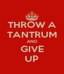 THROW A TANTRUM AND GIVE UP - Personalised Poster A4 size