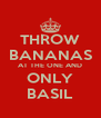 THROW BANANAS AT THE ONE AND ONLY BASIL - Personalised Poster A4 size