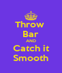 Throw  Bar AND Catch it Smooth - Personalised Poster A4 size