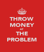 THROW MONEY AT THE PROBLEM - Personalised Poster A4 size