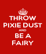 THROW PIXIE DUST AND  BE A FAIRY - Personalised Poster A4 size