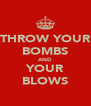 THROW YOUR BOMBS AND YOUR BLOWS - Personalised Poster A4 size