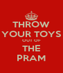 THROW YOUR TOYS OUT OF THE PRAM - Personalised Poster A4 size