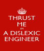 THRUST ME IM A DISLEXIC ENGINEER - Personalised Poster A4 size